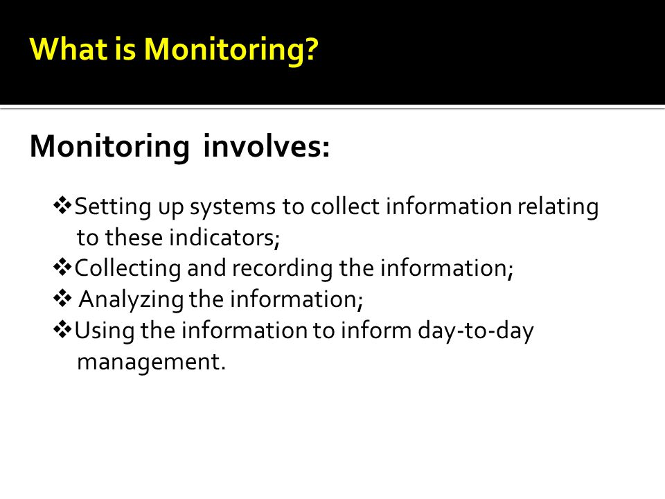 What is Monitoring Monitoring involves: