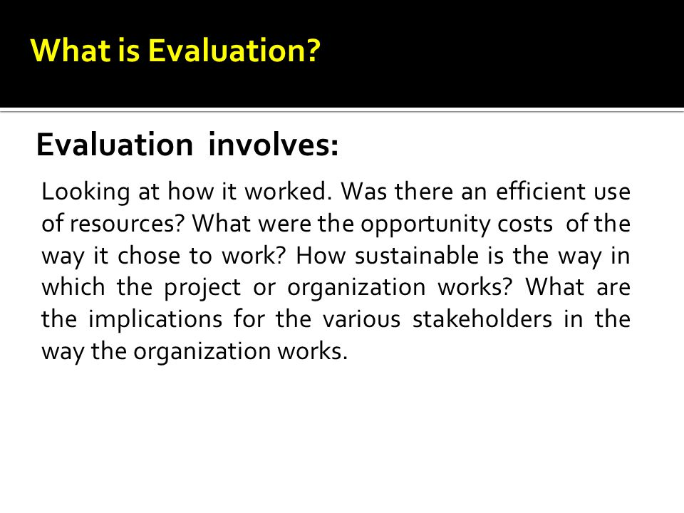 What is Evaluation Evaluation involves: