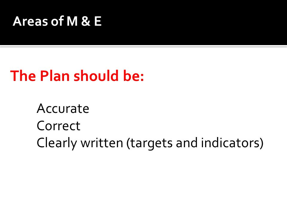 The Plan should be: Areas of M & E Accurate Correct