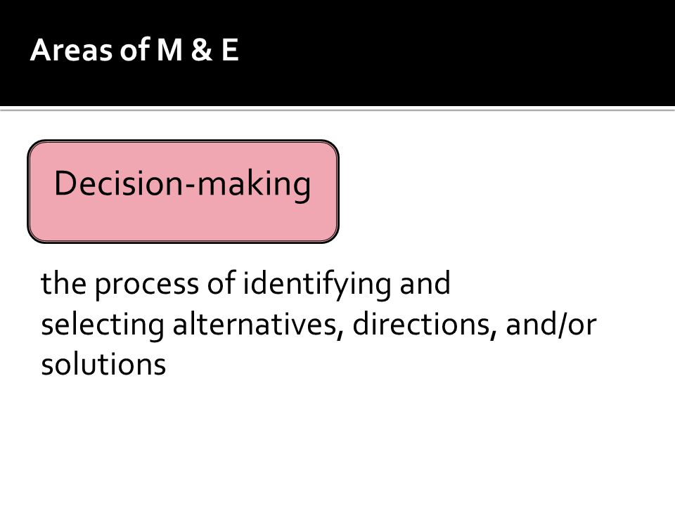Decision-making Areas of M & E the process of identifying and