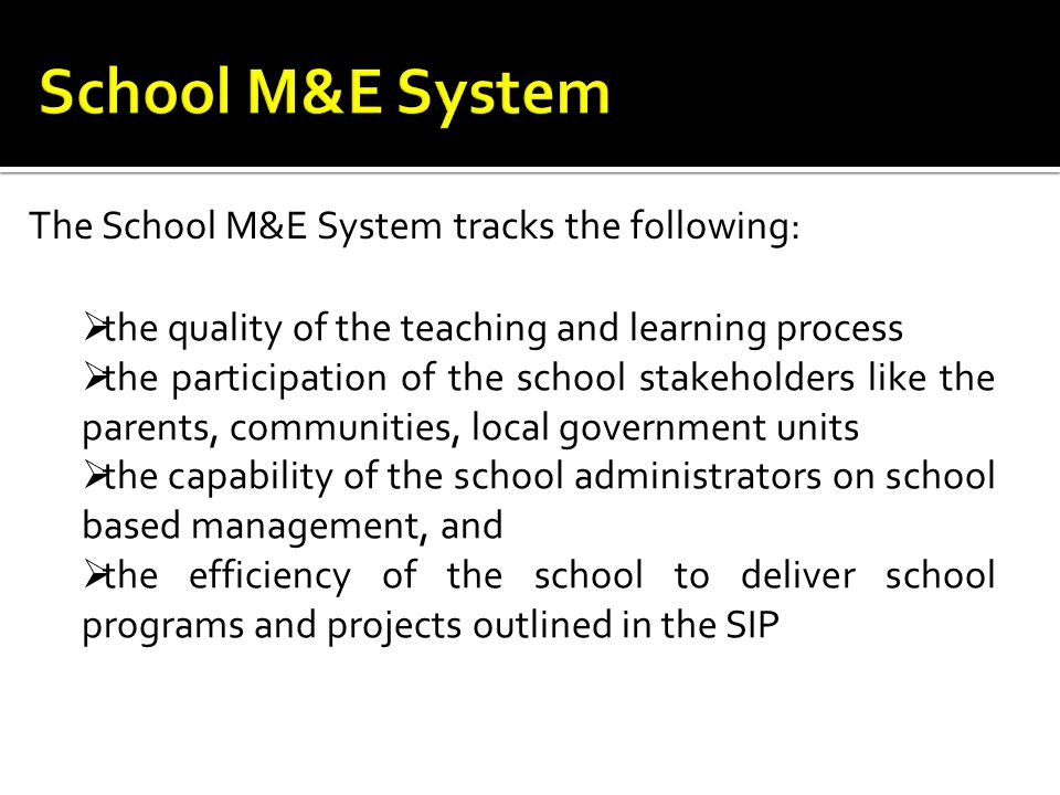 School M&E System The School M&E System tracks the following: