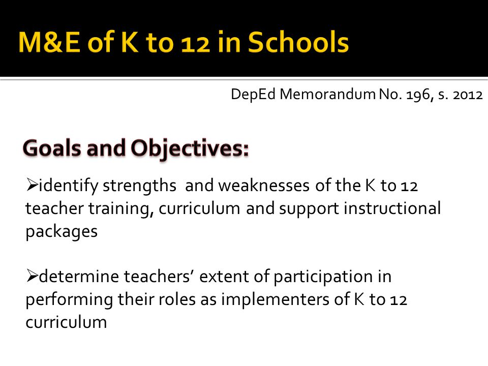M&E of K to 12 in Schools Goals and Objectives:
