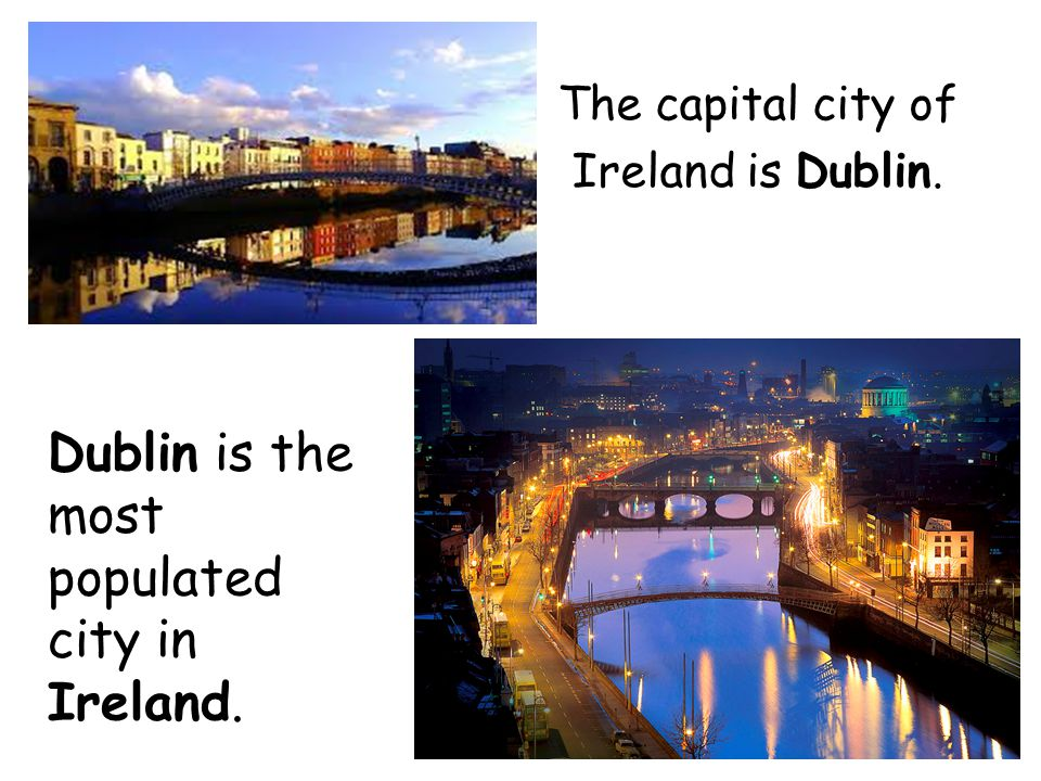 Dublin is the most populated city in Ireland.
