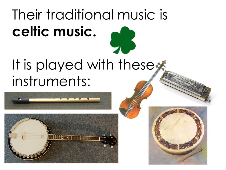 Their traditional music is celtic music