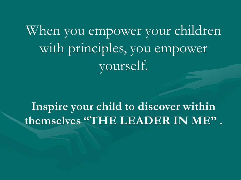 Inspire your child to discover within themselves THE LEADER IN ME .