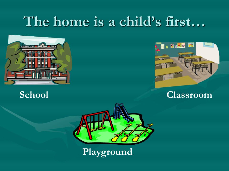 The home is a child's first…