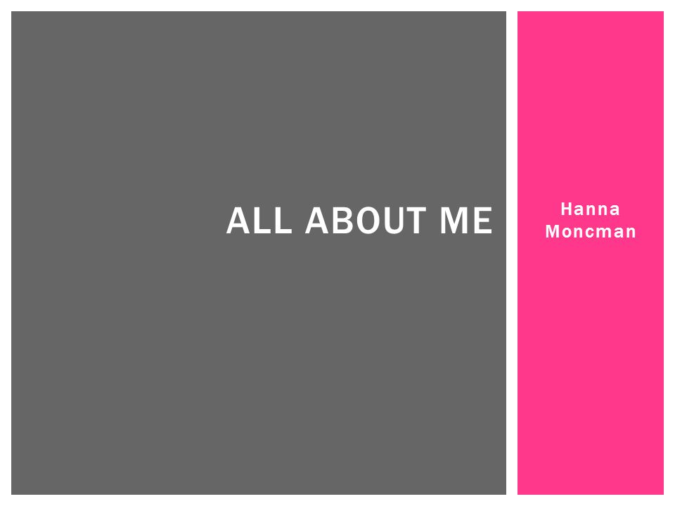 All About Me Hanna Moncman