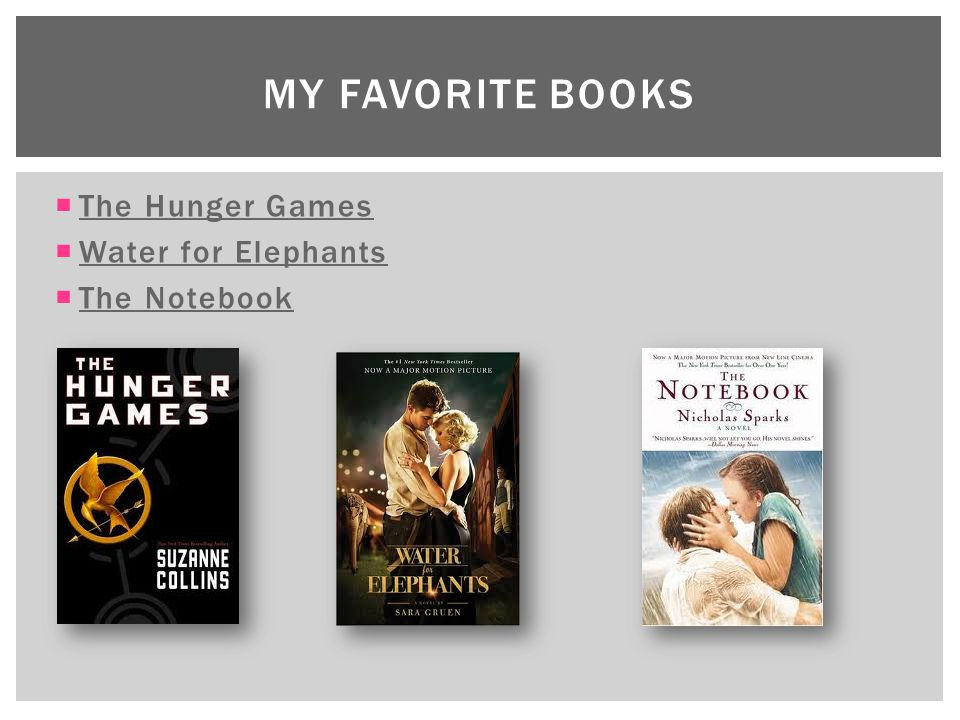 My Favorite Books The Hunger Games Water for Elephants The Notebook