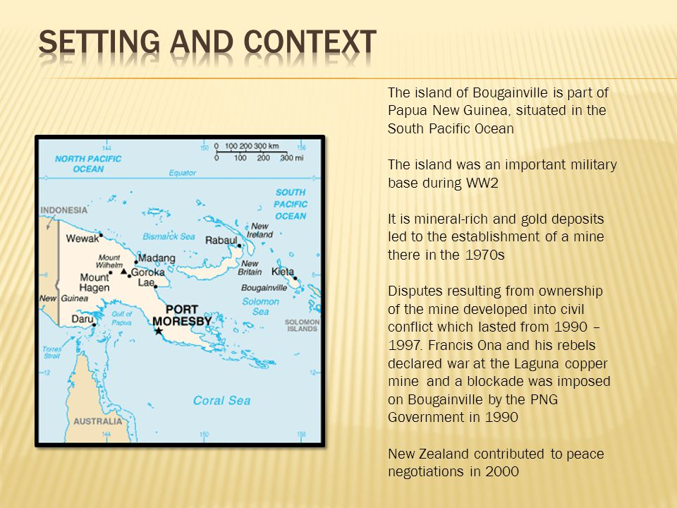 Setting and context The island of Bougainville is part of Papua New Guinea, situated in the South Pacific Ocean.