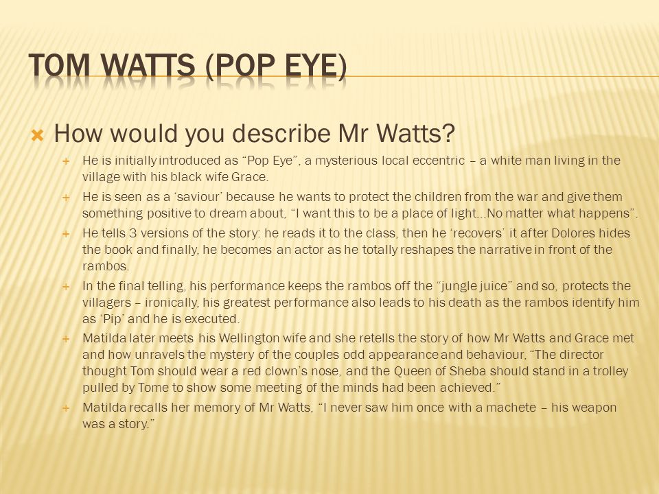 Tom Watts (Pop Eye) How would you describe Mr Watts