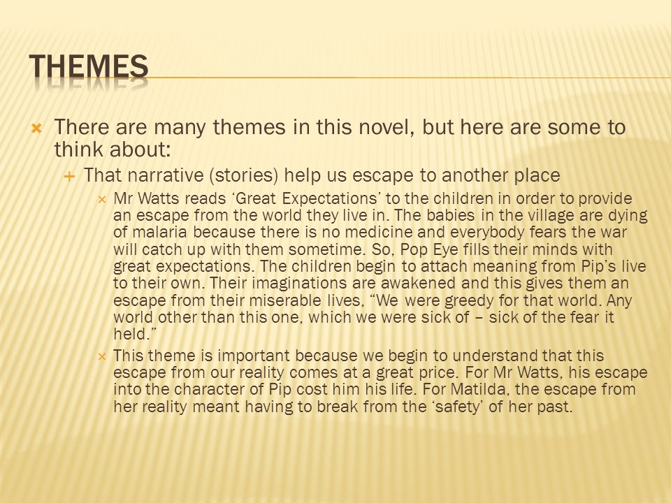 Themes There are many themes in this novel, but here are some to think about: That narrative (stories) help us escape to another place.