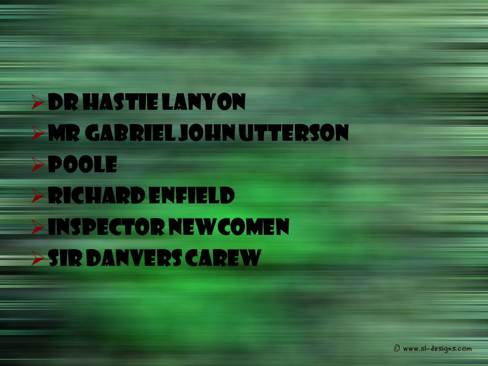 Dr Hastie Lanyon Mr Gabriel John Utterson. Poole.