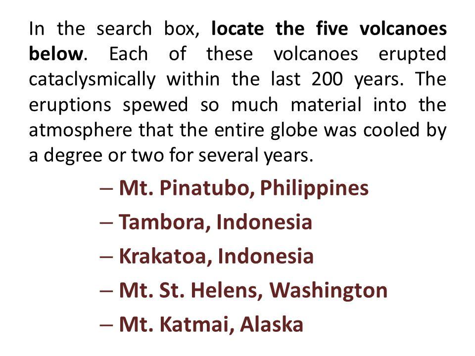 Mt. Pinatubo, Philippines Tambora, Indonesia Krakatoa, Indonesia