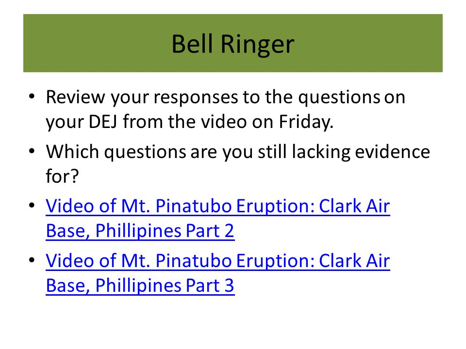 Bell Ringer Review your responses to the questions on your DEJ from the video on Friday. Which questions are you still lacking evidence for