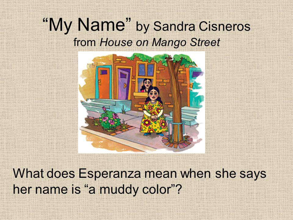My Name by Sandra Cisneros from House on Mango Street