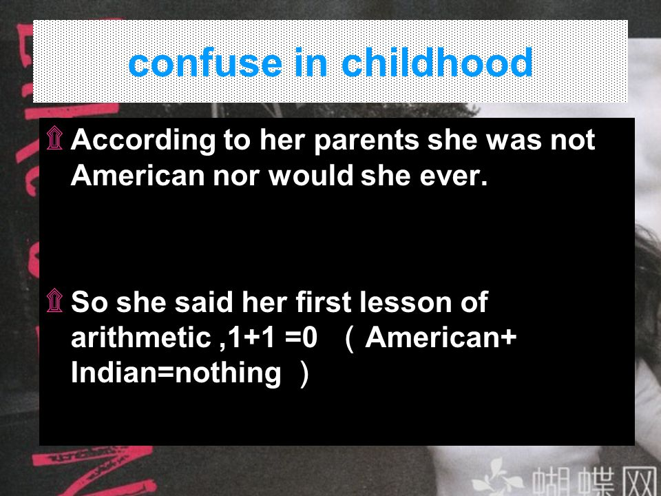 confuse in childhood According to her parents she was not American nor would she ever.