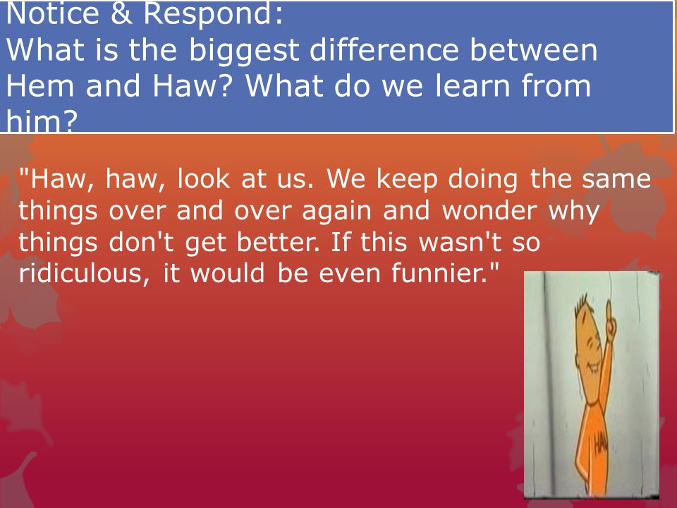 Notice & Respond: What is the biggest difference between Hem and Haw