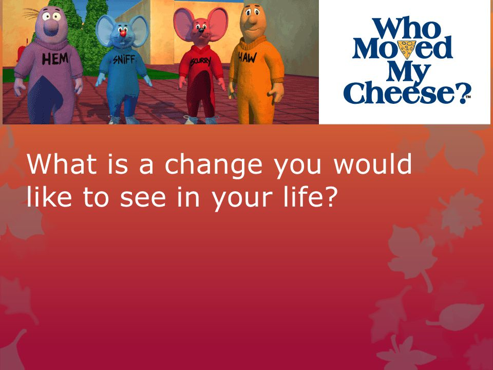 What is a change you would like to see in your life