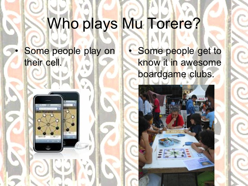 Who plays Mu Torere Some people play on their cell.
