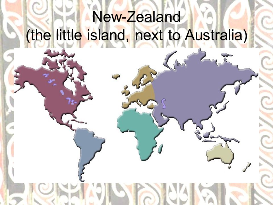New-Zealand (the little island, next to Australia)