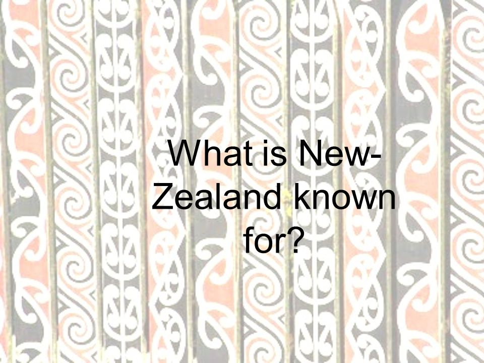 What is New-Zealand known for