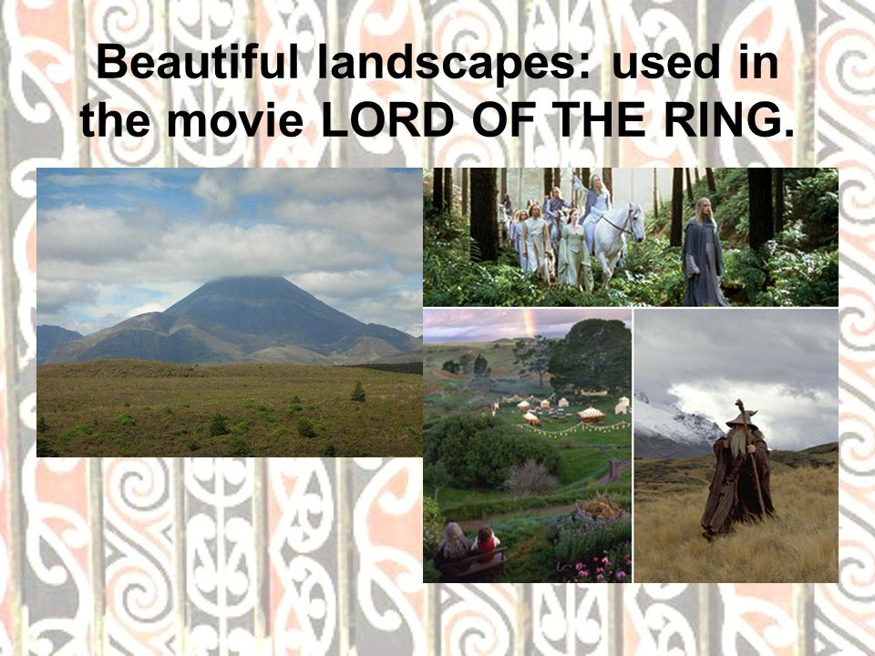 Beautiful landscapes: used in the movie LORD OF THE RING.