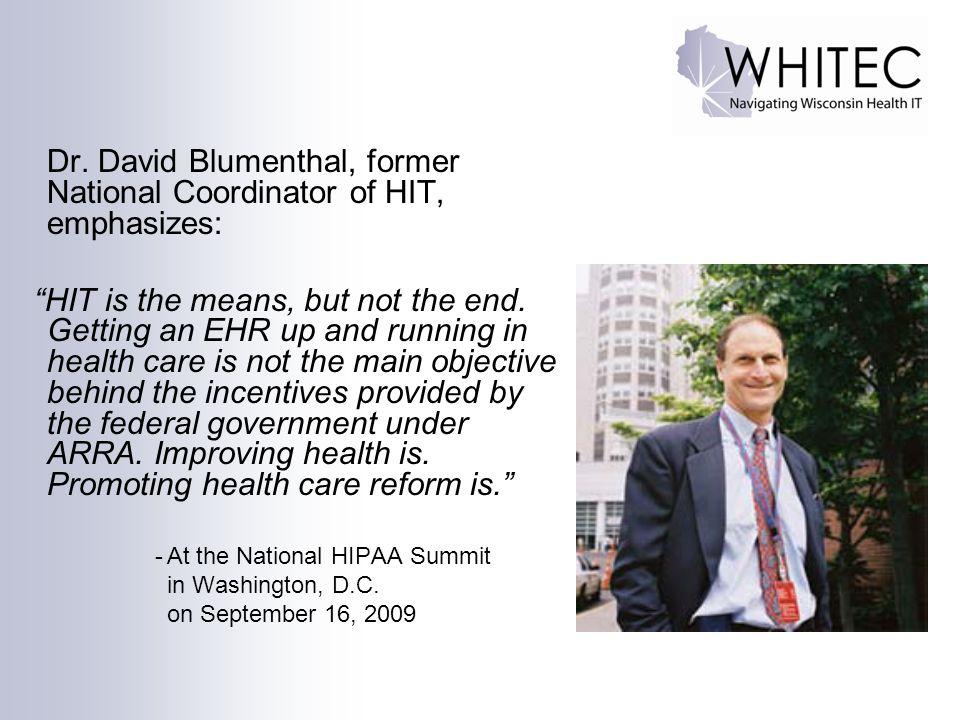 Dr. David Blumenthal, former National Coordinator of HIT, emphasizes: