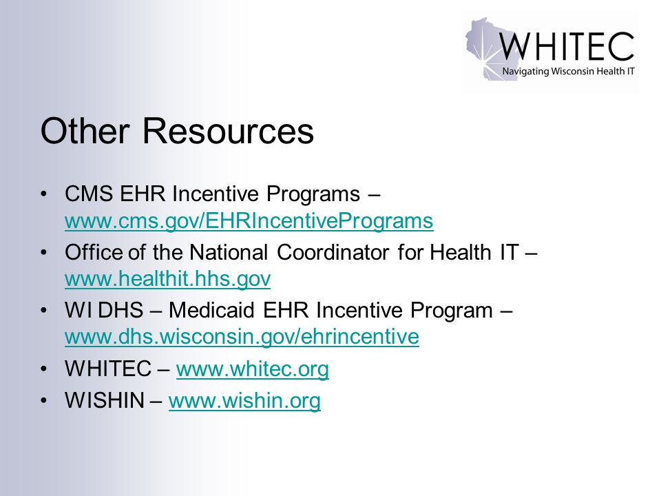 Other Resources CMS EHR Incentive Programs – www.cms.gov/EHRIncentivePrograms.