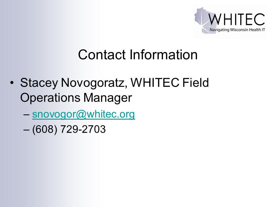 Contact Information Stacey Novogoratz, WHITEC Field Operations Manager.