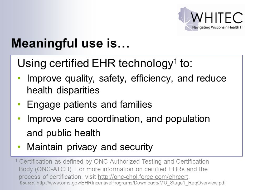 Meaningful use is… Using certified EHR technology1 to: