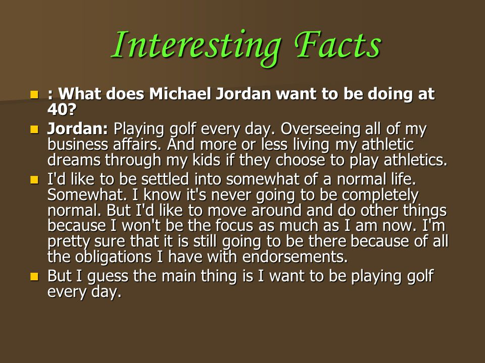 Interesting Facts : What does Michael Jordan want to be doing at 40