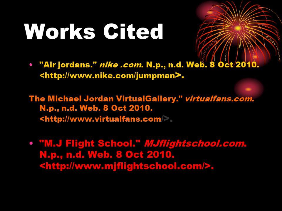 Works Cited Air jordans. nike .com. N.p., n.d. Web. 8 Oct 2010. <http://www.nike.com/jumpman>.