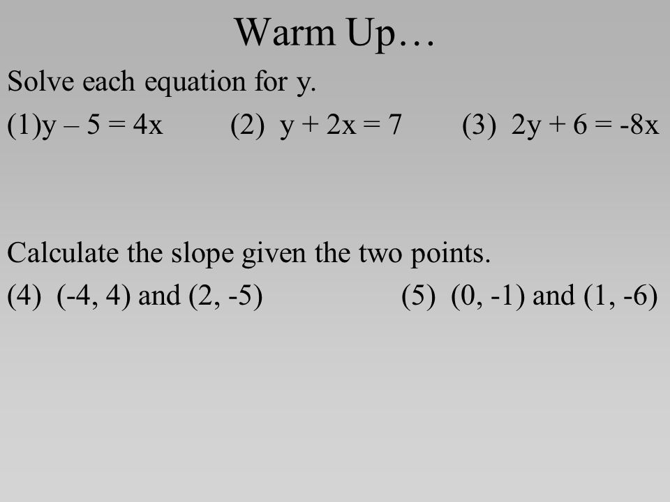 Warm Up… Solve each equation for y.