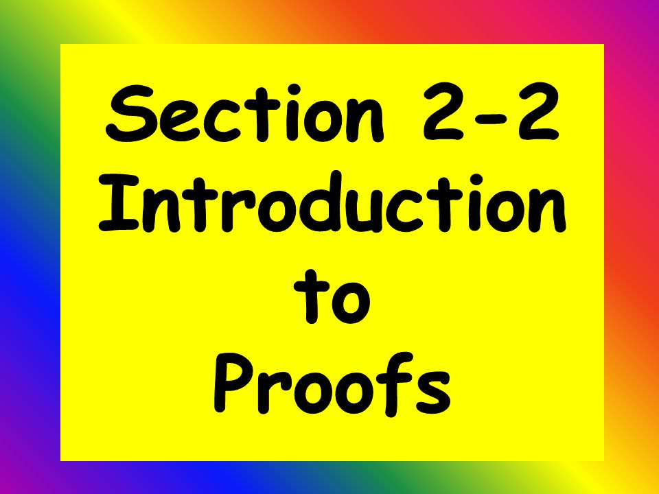 Section 2-2 Introduction to Proofs