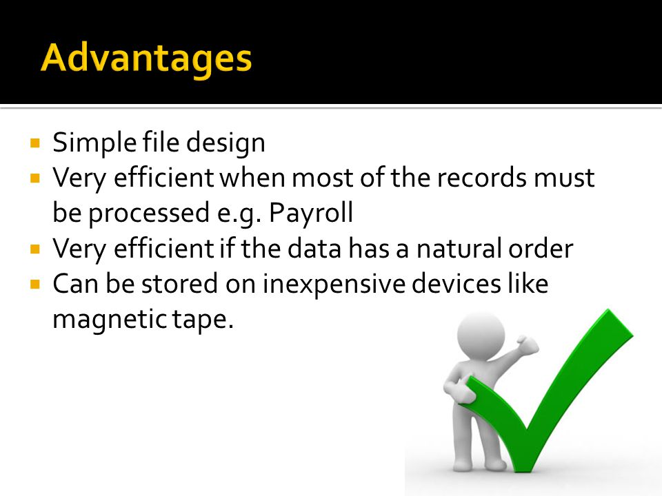 Advantages Simple file design