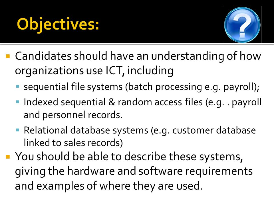 Objectives: Candidates should have an understanding of how organizations use ICT, including.