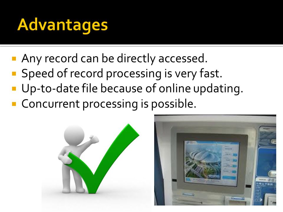 Advantages Any record can be directly accessed.