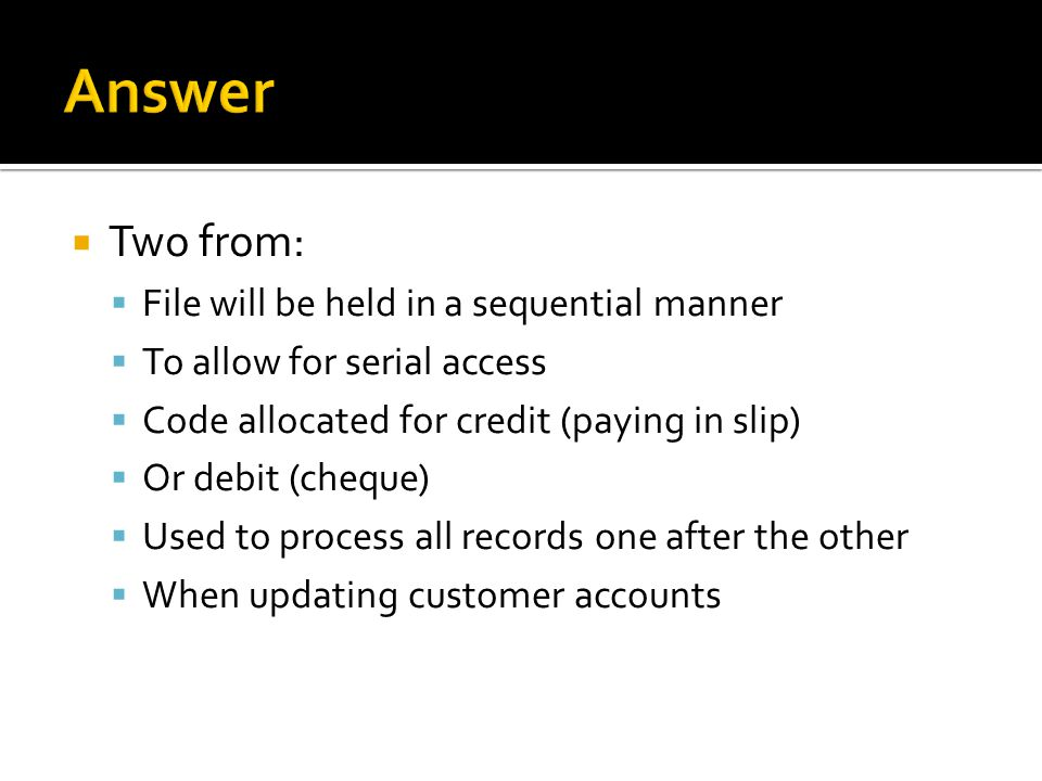 Answer Two from: File will be held in a sequential manner