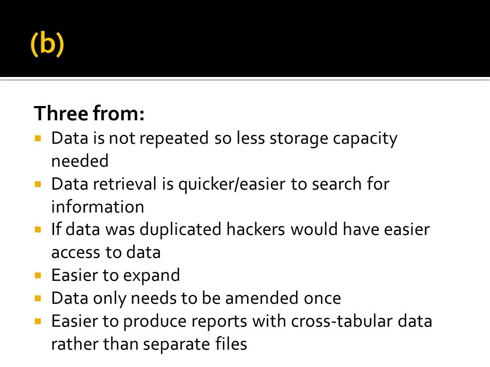 (b) Three from: Data is not repeated so less storage capacity needed
