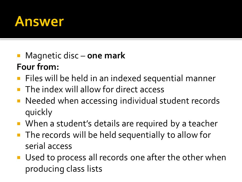 Answer Magnetic disc – one mark Four from: