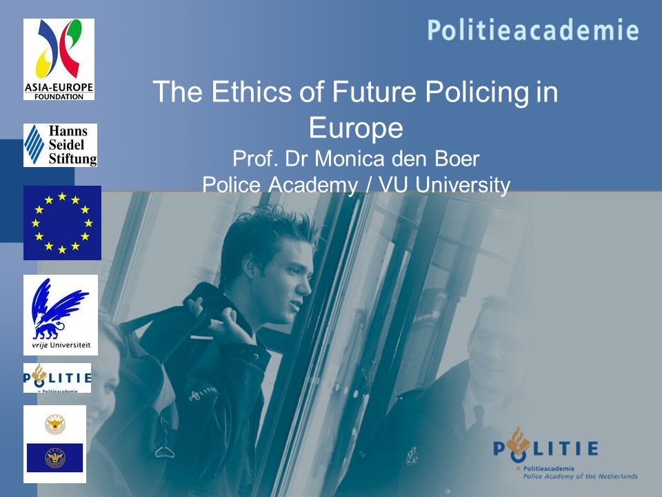 The Ethics of Future Policing in Europe Prof