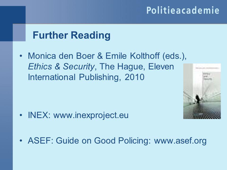 Further Reading Monica den Boer & Emile Kolthoff (eds.), Ethics & Security, The Hague, Eleven International Publishing, 2010.