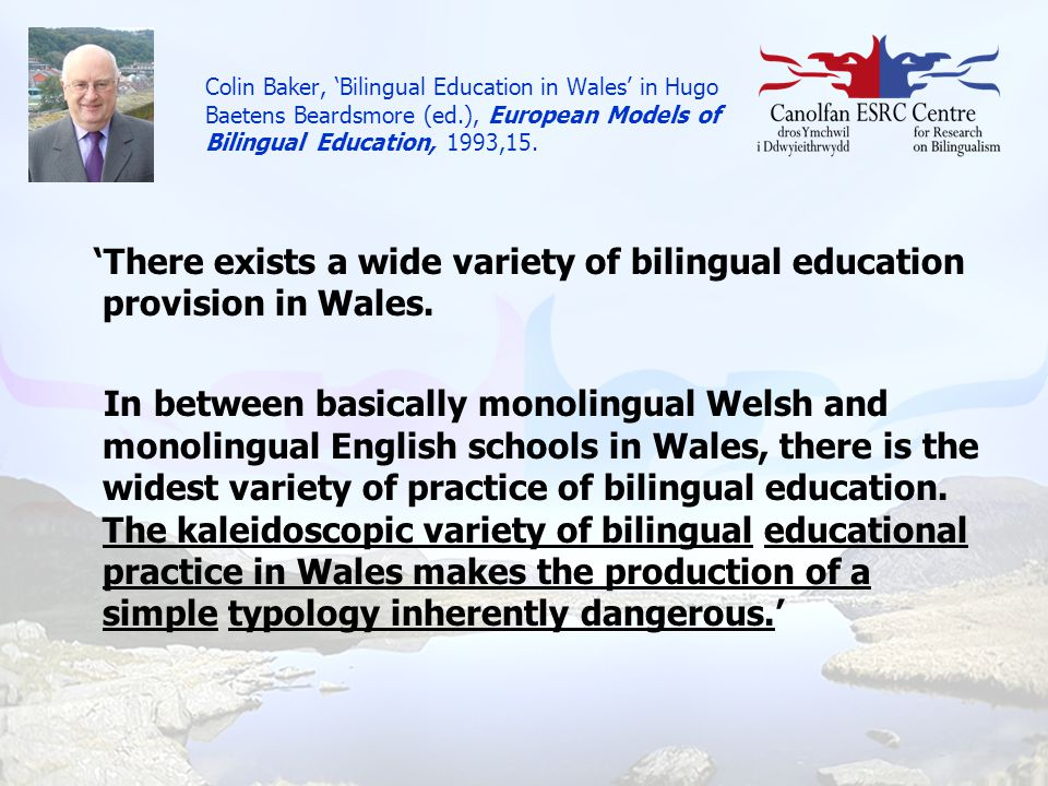 Colin Baker, 'Bilingual Education in Wales' in Hugo Baetens Beardsmore (ed.), European Models of Bilingual Education, 1993,15.