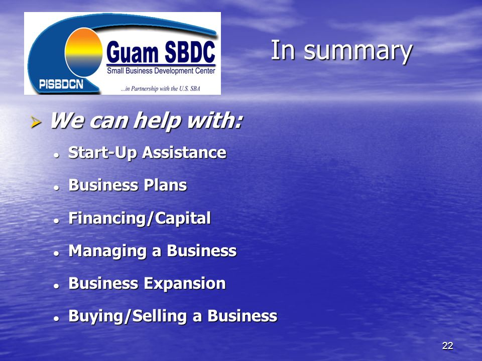 In summary We can help with: Start-Up Assistance Business Plans