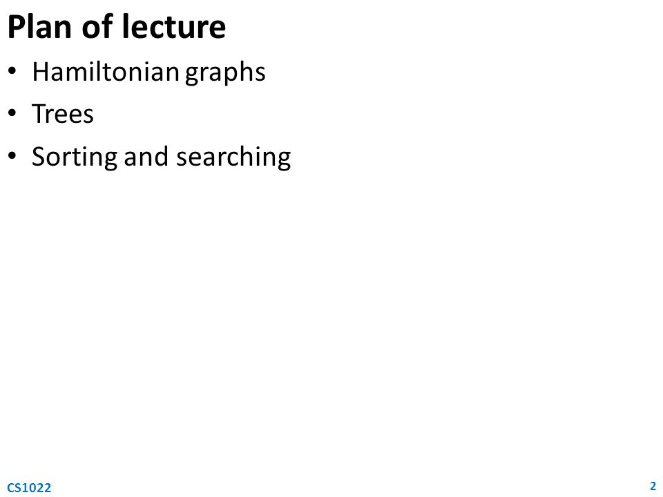 Plan of lecture Hamiltonian graphs Trees Sorting and searching CS1022