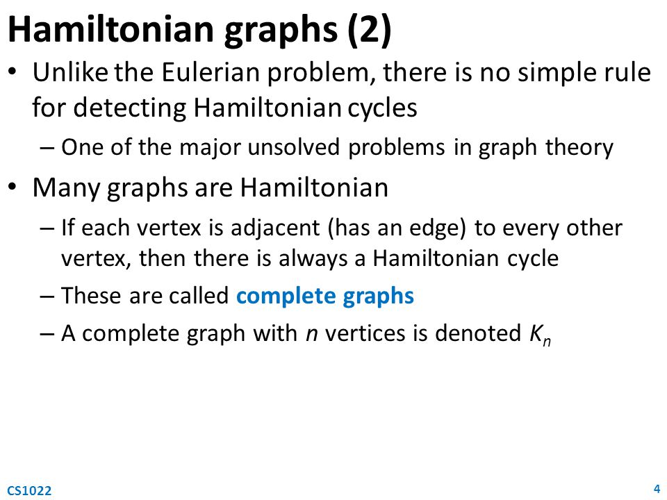 Hamiltonian graphs (2) Unlike the Eulerian problem, there is no simple rule for detecting Hamiltonian cycles.