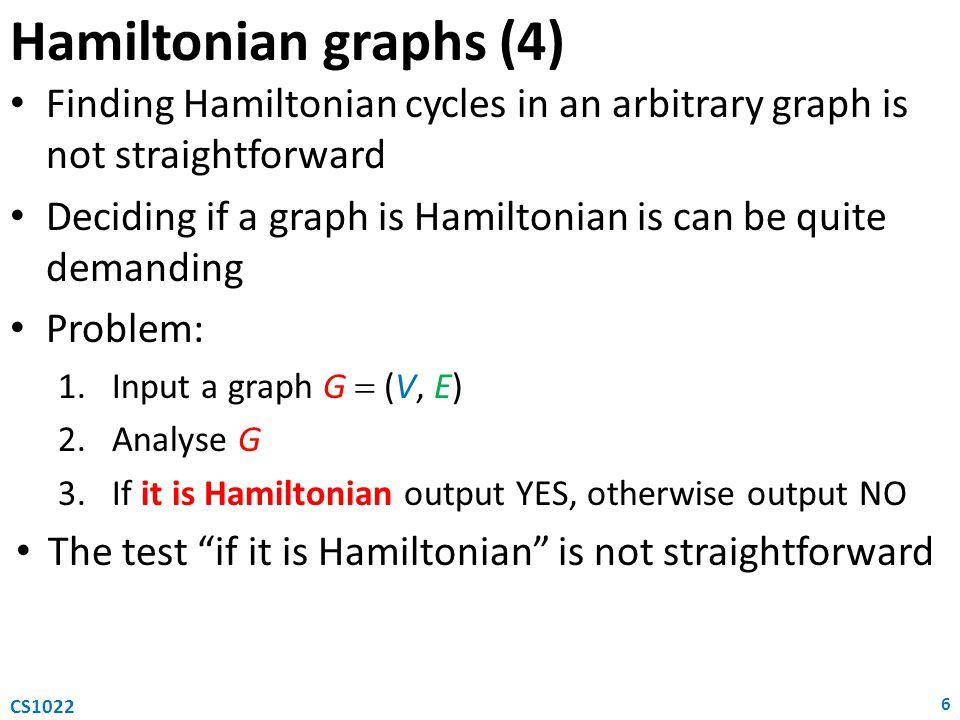Hamiltonian graphs (4) Finding Hamiltonian cycles in an arbitrary graph is not straightforward.