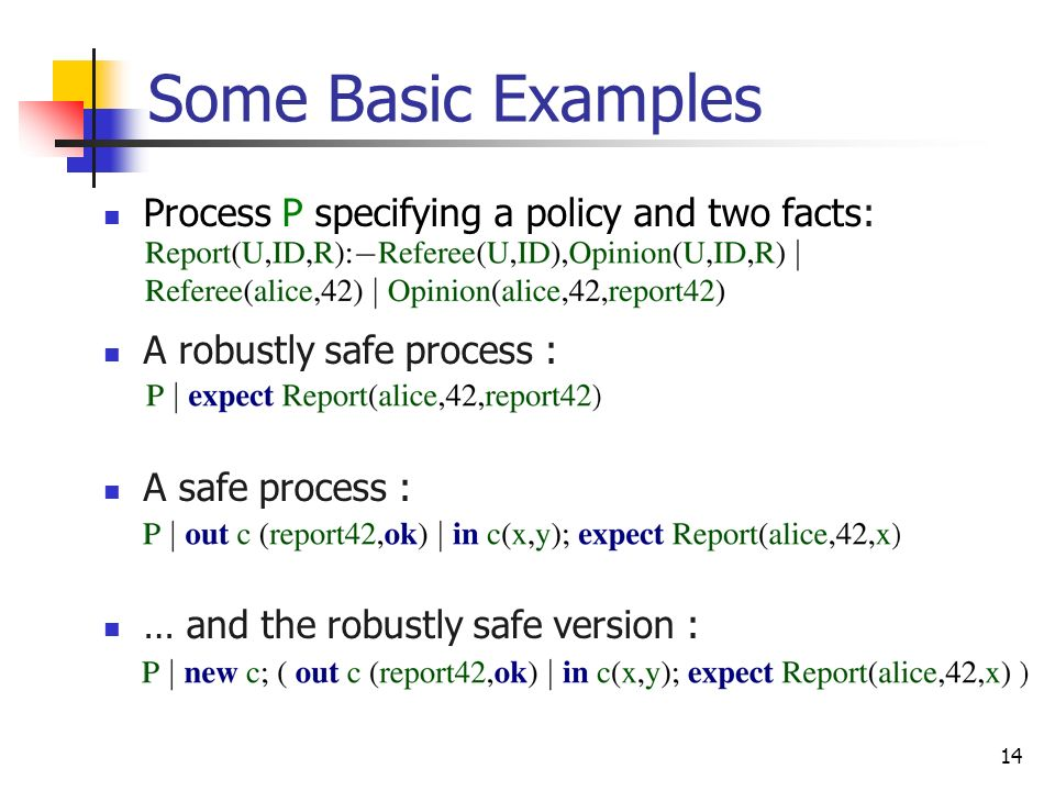 Some Basic Examples Process P specifying a policy and two facts: