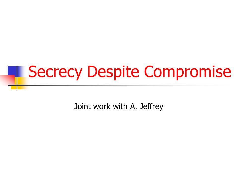 Secrecy Despite Compromise