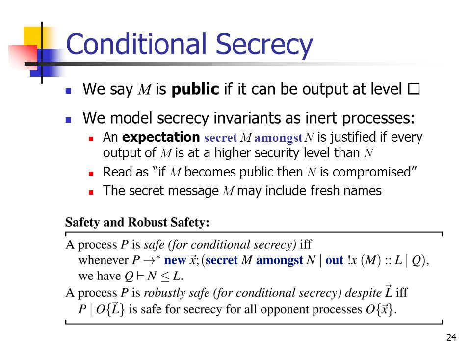 Conditional Secrecy We say M is public if it can be output at level 